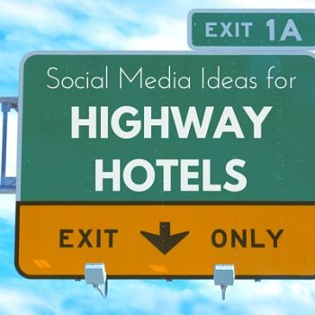 Social Media Ideas for Highway Hotels