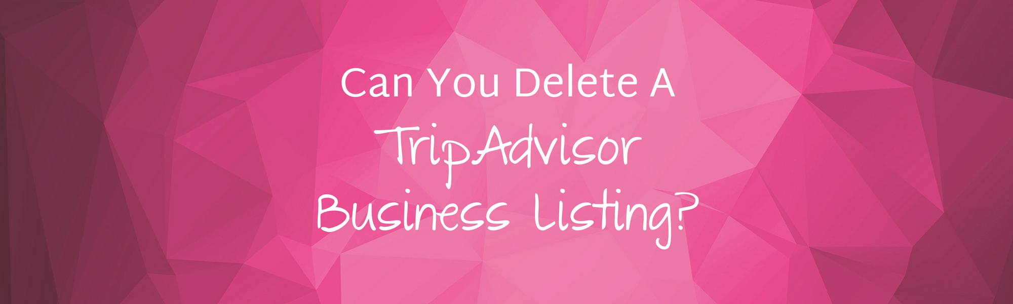 Can you take a business off TripAdvisor?